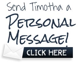 Send Timotha a Personal Message Click here